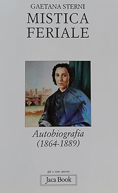 'Mistica Feriale', Autobiografia di Gaetana Sterni